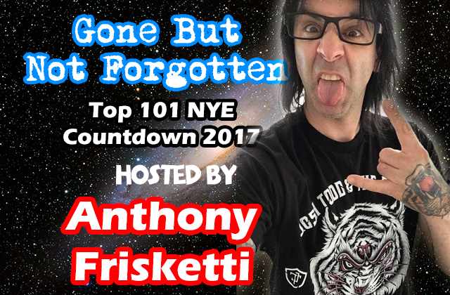 NYE 2017 - Top 101 Gone But Not Forgotten Countdown w ...